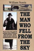 The Man Who Fell From the Sky ebook by William Norris