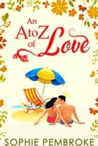 An A To Z Of Love (The Love Trilogy, Book 2) ebook by Sophie Pembroke