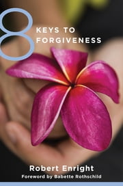 8 Keys to Forgiveness (8 Keys to Mental Health) ebook by Robert Enright,Babette Rothschild