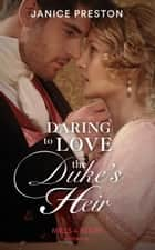 Daring To Love The Duke's Heir (Mills & Boon Historical) (The Beauchamp Heirs, Book 2) eBook by Janice Preston