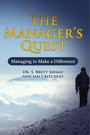 The Managers Quest: Managing to Make a Difference ebook by Dr S. Brett Savage,Ian Critchley