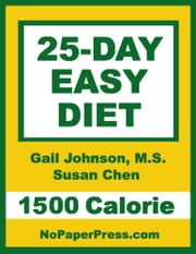 25-Day Easy Diet - 1500 Calorie ebook by Gail Johnson, M.S.,Susan Chen