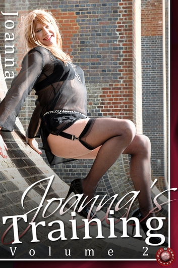 Joanna's Training - Volume 2 - The true story of a new Transvestite's sexual awakening ebook by Joanna