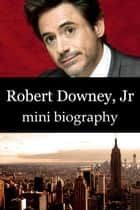 Robert Downey Jr Mini Biography ebook by eBios
