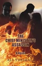 The Chief Minister's Assassin - A Novel ebook by Ali Yusufali
