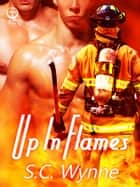 Up in Flames ebook by S.C. Wynne