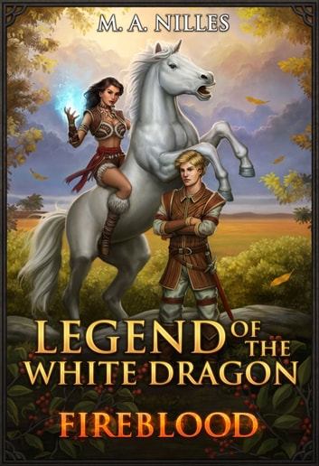Legend of the White Dragon: Fireblood ebook by M. A. Nilles