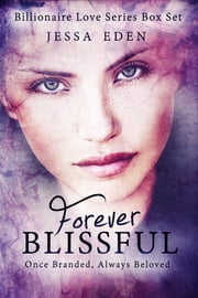 Forever Blissful: Billionaire Love Series Box Set 1-2 ebook by Jessa Eden