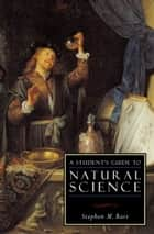 A Student's Guide to Natural Science ebook by Stephen M. Barr
