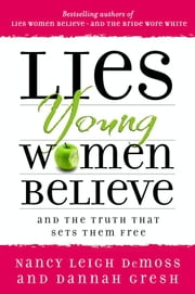 Lies Young Women Believe - And the Truth that Sets Them Free ebook by Nancy Leigh Leigh DeMoss,Dannah K. Gresh