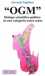 """OGM"" - Dialogo scientifico-politico su una categoria senza senso ebook by Giovanni Tagliabue"