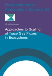 Approaches to Scaling of Trace Gas Fluxes in Ecosystems ebook by Bouwman, A.F.