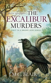 The Excalibur Murders - A Merlin Investigation ebook by J.M.C. Blair