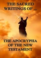 The Sacred Writings of the Apocrypha the New Testament ebook by Jazzybee Verlag,Alexander Walker
