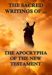 The Sacred Writings of the Apocrypha the New Testament - Extended Annotated Edition ebook by Jazzybee Verlag,Alexander Walker