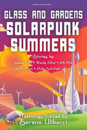 Glass and Gardens: Solarpunk Summers ebook by Sarena Ulibarri,Julia K. Patt,D.K. Mok,Jennifer Lee Rossman,Stefani Cox,Shel Graves,Holly Schofield,Jerri Jerreat,Jaymee Goh,Commando Jugendstil,Tales from the EV Studio,Wendy Nikel,Blake Jessop,Edward Edmonds,Sam S. Kepfield,Gregory Scheckler,M. Lopes da Silva,Helen Kenwright,Charlotte M. Ray