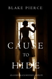 Cause to Hide (An Avery Black Mystery—Book 3) ebook by Blake Pierce