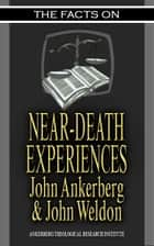The Facts on Near-Death Experiences ebook by John Ankerberg