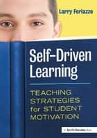 Self-Driven Learning - Teaching Strategies for Student Motivation ebook by Larry Ferlazzo