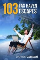 103 Tax Haven Escapes ebook by Darren Gleeson