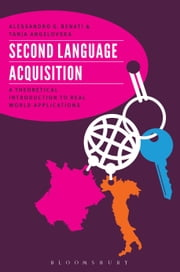 Second Language Acquisition - A Theoretical Introduction To Real World Applications ebook by Professor Alessandro G. Benati, Tanja Angelovska