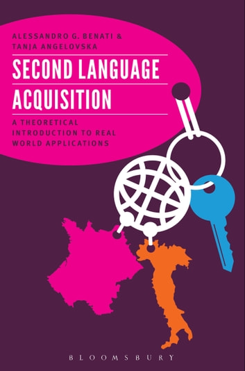 Second Language Acquisition - A Theoretical Introduction To Real World Applications ebook by Professor Alessandro G. Benati,Tanja Angelovska