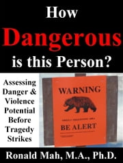 How Dangerous is this Person? Assessing Danger & Violence Potential Before Tragedy Strikes ebook by Ronald Mah