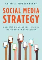 Social Media Strategy - Marketing and Advertising in the Consumer Revolution ebook by Keith A. Quesenberry