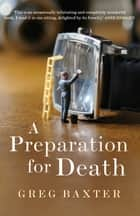 A Preparation for Death ebook by Greg Baxter