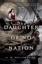 A Daughter of No Nation ebook by A. M. Dellamonica