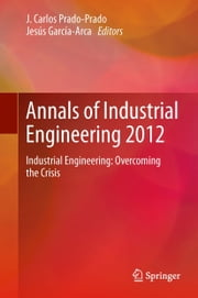 Annals of Industrial Engineering 2012 - Industrial Engineering: overcoming the crisis ebook by Jesus Garcia-Arca,Jose Carlos Prado Prado,Lorenzo Ros McDonnell,Luis Onieva Giménez