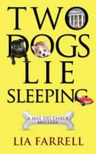 Two Dogs Lie Sleeping ebook by Lia Farrell