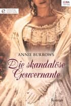 Die skandalöse Gouvernante - Digital Edition ebook by Annie Burrows