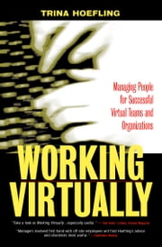 Working Virtually - Managing People for Successful Virtual Teams and Organizations ebook by Trina Hoefling
