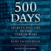 500 Days - Secrets and Lies in the Terror Wars audiobook by Kurt Eichenwald