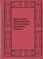 History of the Church of Jesus Christ of Latter-Day Saints, Volume 1 ebook by Jr. Joseph Smith