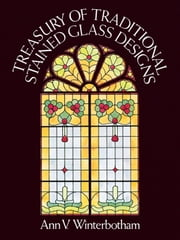 Treasury of Traditional Stained Glass Designs ebook by Ann V. Winterbotham