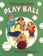 The Berenstain Bears Play Ball ebook by Stan Berenstain, Jan Berenstain
