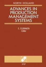 Advances in Production Management Systems ebook by Eloranta, E.