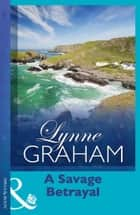 A Savage Betrayal ekitaplar by Lynne Graham