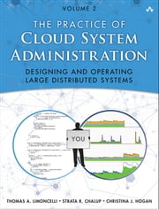 The Practice of Cloud System Administration - Designing and Operating Large Distributed Systems, Volume 2 ebook by Thomas A. Limoncelli, Strata R. Chalup, Christina J. Hogan