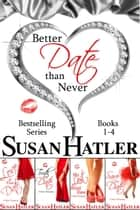 Better Date than Never Boxed Set (Books 1-4) ebook by Susan Hatler