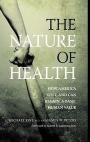 The Nature of Health: How America Lost, and Can Regain, a Basic Human Value ebook by Fine, Michael