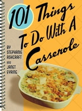 101 Things to Do with a Casserole ebook by Stephanie Ashcraft