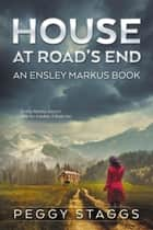 House at Road's End - An Ensley Markus Mystery, #1 ebook by Peggy Staggs