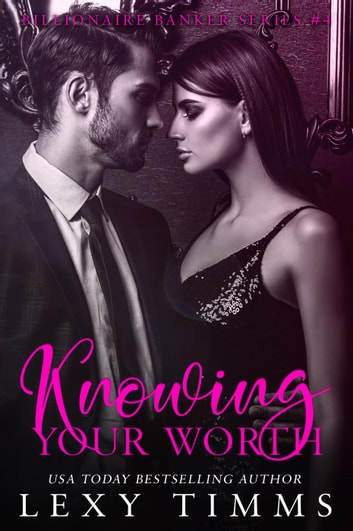 Knowing Your Worth - Billionaire Banker Series, #4 ebook by Lexy Timms