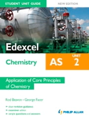 Edexcel AS Chemistry Student Unit Guide New Edition: Unit 2 Application of Core Principles of Chemistry ebook by Rod Beavon,George Facer
