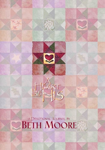 A Heart Like His - Devotional Journal ebook by Beth Moore