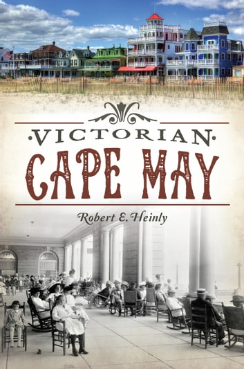 Victorian Cape May ebook by Robert E. Heinly