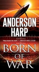 Born of War ebook by Anderson Harp